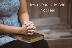 parent in faith not fear